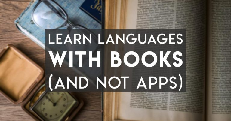 Learn Languages Faster with Books, not Apps