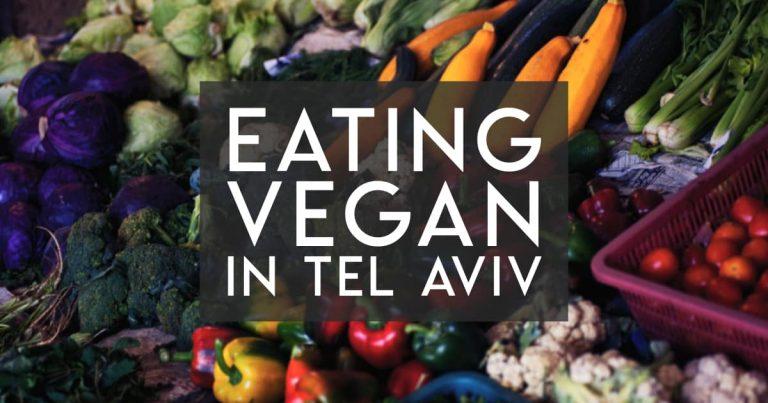 Eating Vegan in Tel Aviv and Israel