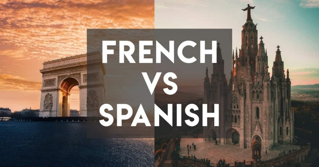 French vs Spanish - an analysis of the differences in grammar, pronunciation, vocabulary, and whether you should learn French or Spanish