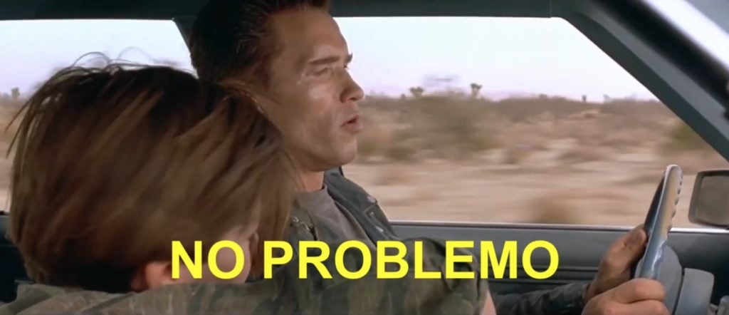 "No problem in Spanish is not ""no problemo"" like arnie said in Terminator 2"